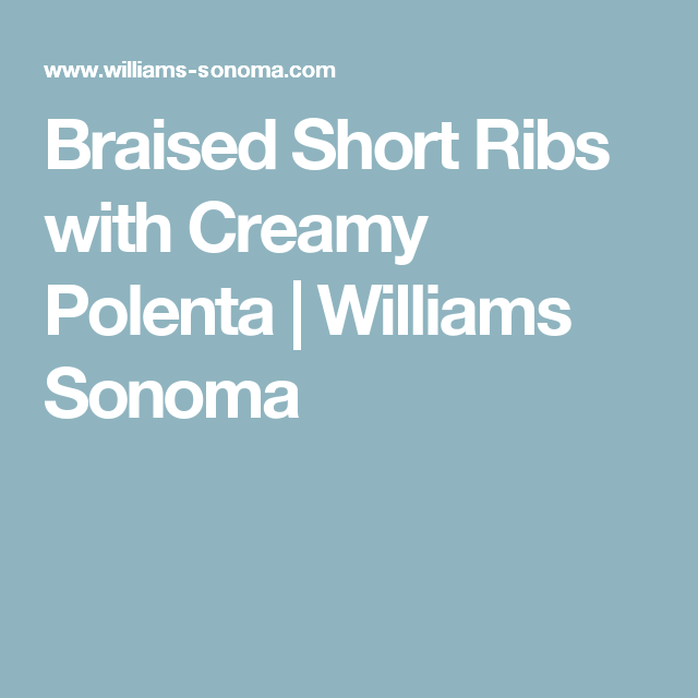 Braised Short Ribs with Creamy Polenta | Williams Sonoma