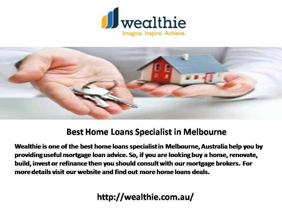 Wealthie Is One Of The Best Home Loans Specialist In Melbourne Australia Help You By Providing Useful Best Home Loans Home Renovation Loan Mortgage Marketing