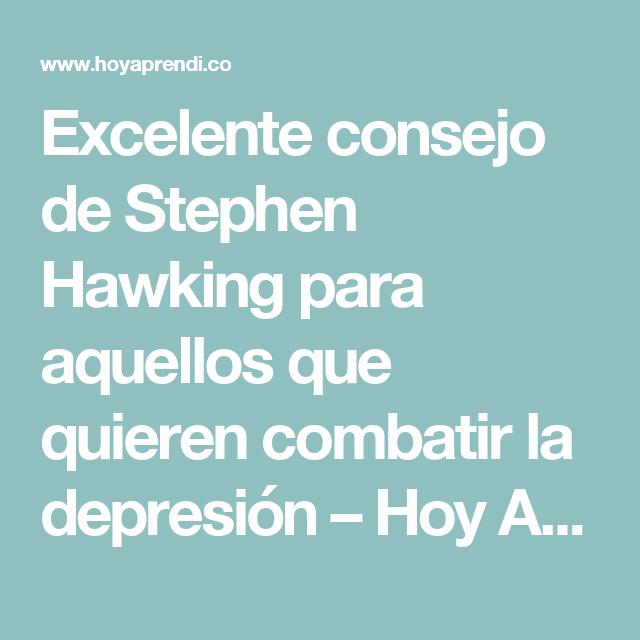 Excelente consejo de Stephen Hawking para aquellos que quieren combatir la depresión – Hoy Aprendí