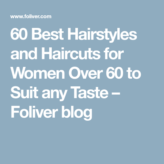60 Best Hairstyles and Haircuts for Women Over 60 to Suit any Taste – Foliver blog