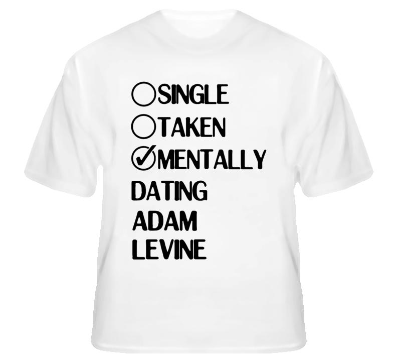 Mentally dating adam levine t shirt