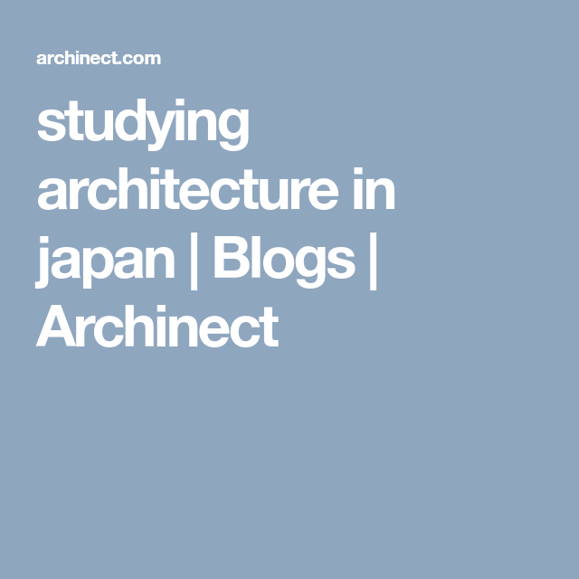 Studying Architecture In Japan | Blogs | Archinect