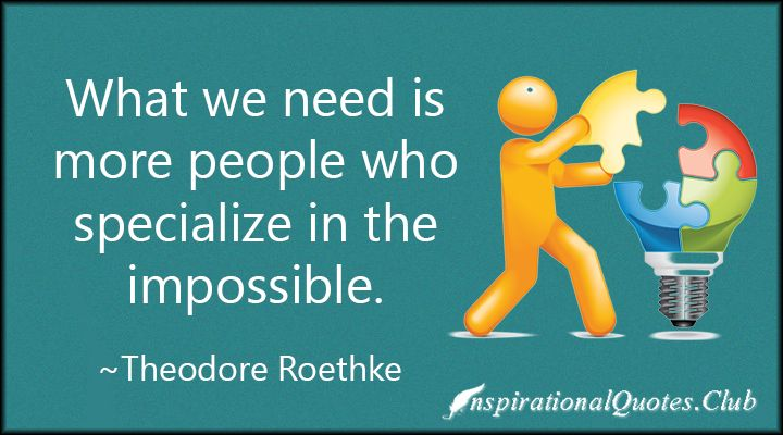 What we need is more people who specialize in the impossible