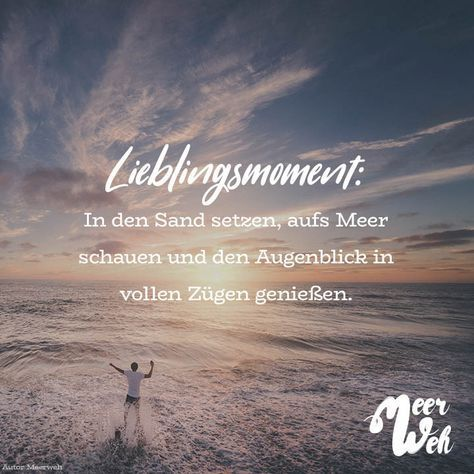 Visual Statements®️️ favorite moment: sit in the sand, look at the sea ...   - Sprüche - #favorite #moment #sand #sea #sit #Sprüche #Statements #Visual