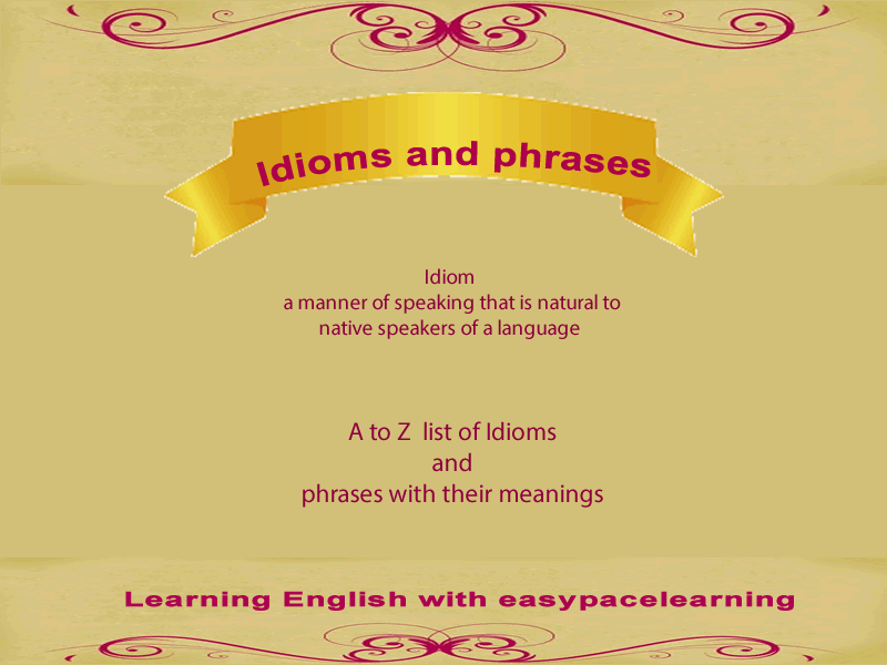 A To Z List Of Idioms And Phrases With Their Meanings And Examples