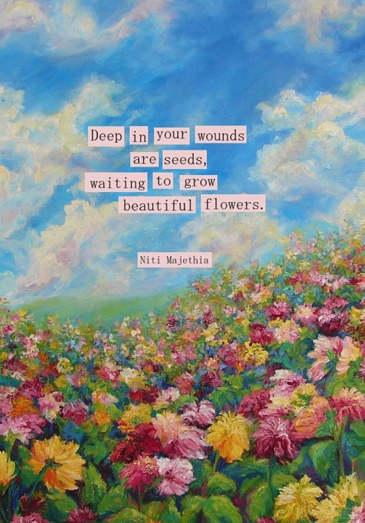 Deep In Your Wounds Are Seeds Willing To Grow Beautiful Flowers