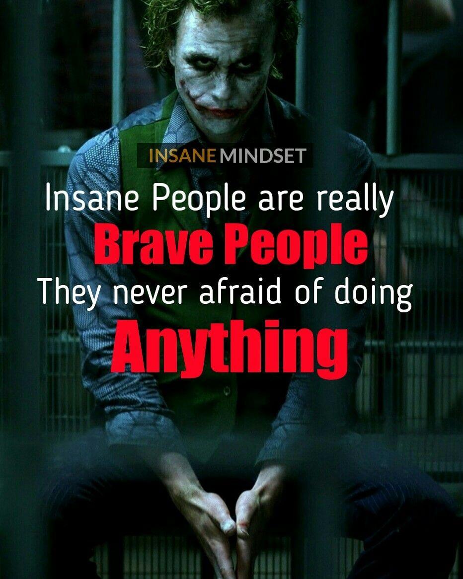 Insane People Are Really Brave People They Never Afraid Of Doing Anything Heathledger Joker Jokerquotes Jokes Motivation Joker Quotes Joker Pics Jokes