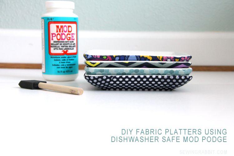 Dishwasher Safe Fabric Platter Diy The Sewing Rabbit Diy Fabric Diy Mod Podge Dishwasher Safe Mod Podge