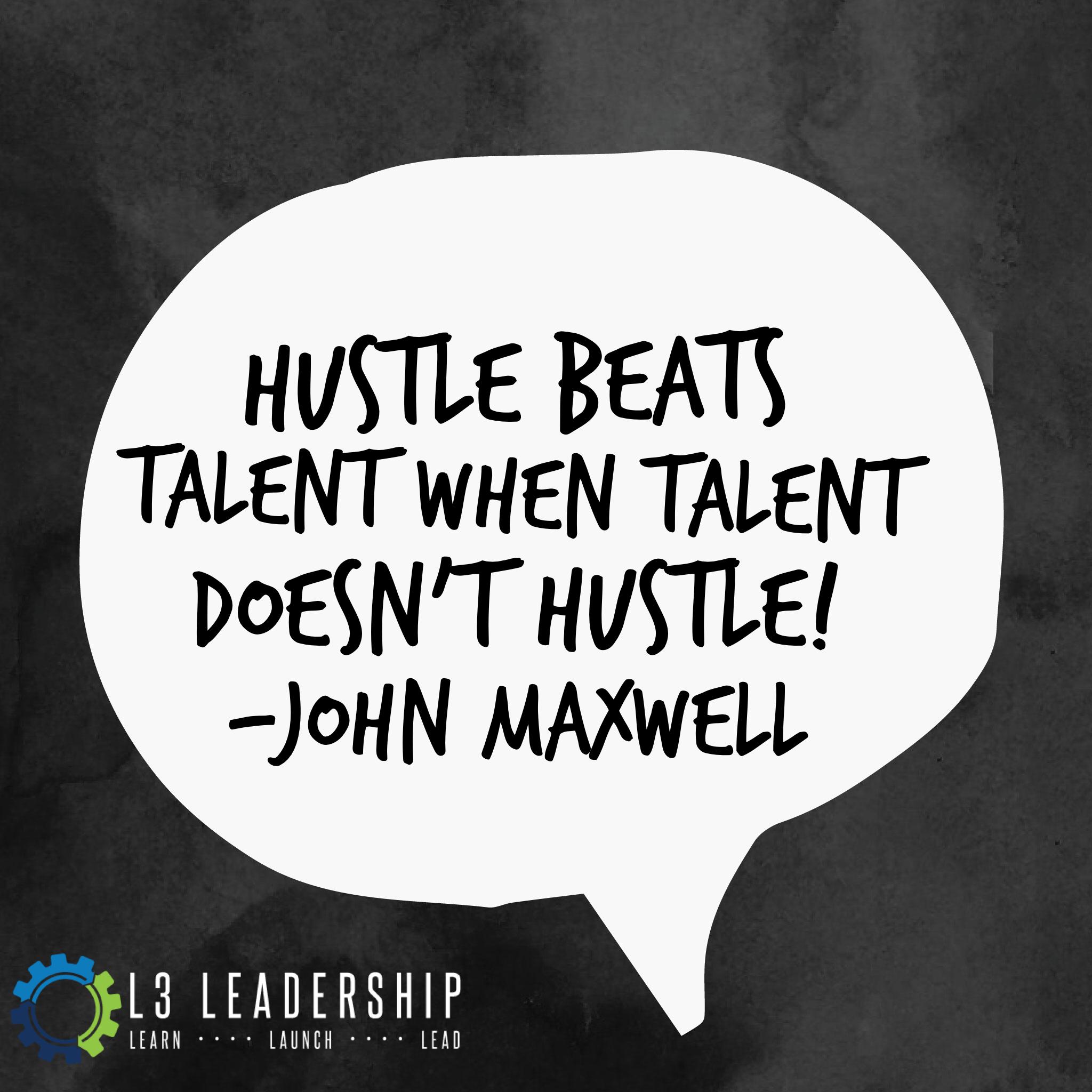 Hustle Beats Talent When Talent Doesnt Hustle John Maxwell