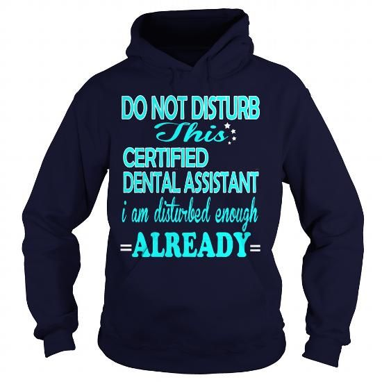 CERTIFIED DENTAL ASSISTANT-DISTURB - #gift for mom #funny gift. LIMITED AVAILABILITY => https://www.sunfrog.com/LifeStyle/CERTIFIED-DENTAL-ASSISTANT-DISTURB-Navy-Blue-Hoodie.html?68278