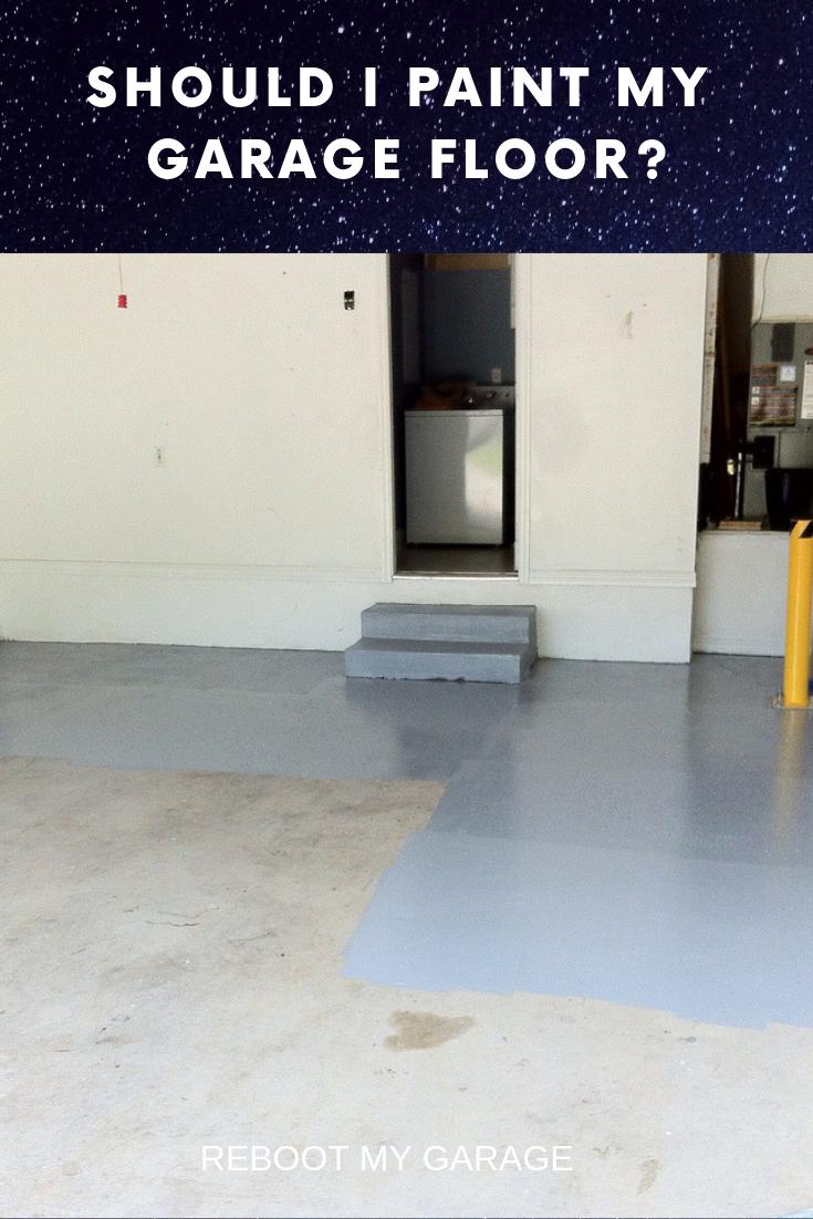 Pros Cons Alternatives Paint Doesn T Last Unless Floor Is Really Clean Garage Floor Flooring Clean Garage