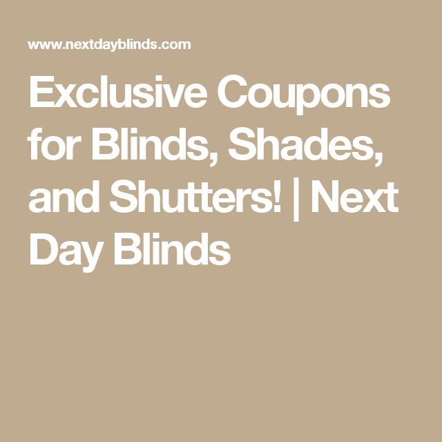 Exclusive Coupons for Blinds, Shades, and Shutters! | Next Day Blinds
