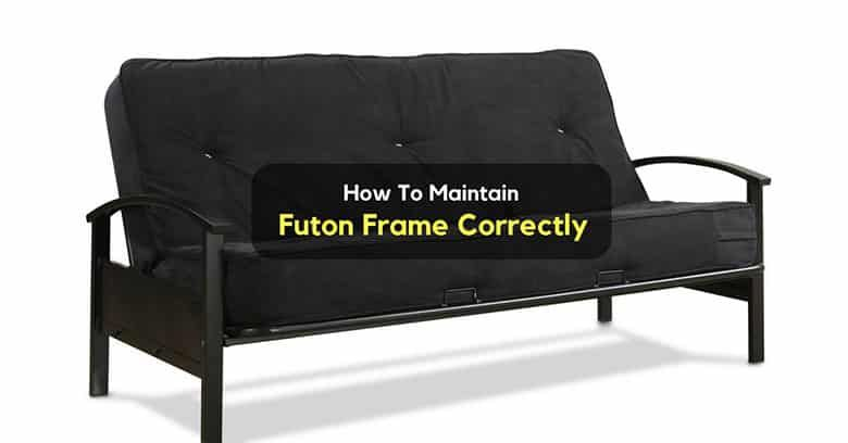 How To Maintain Your Futon Frame
