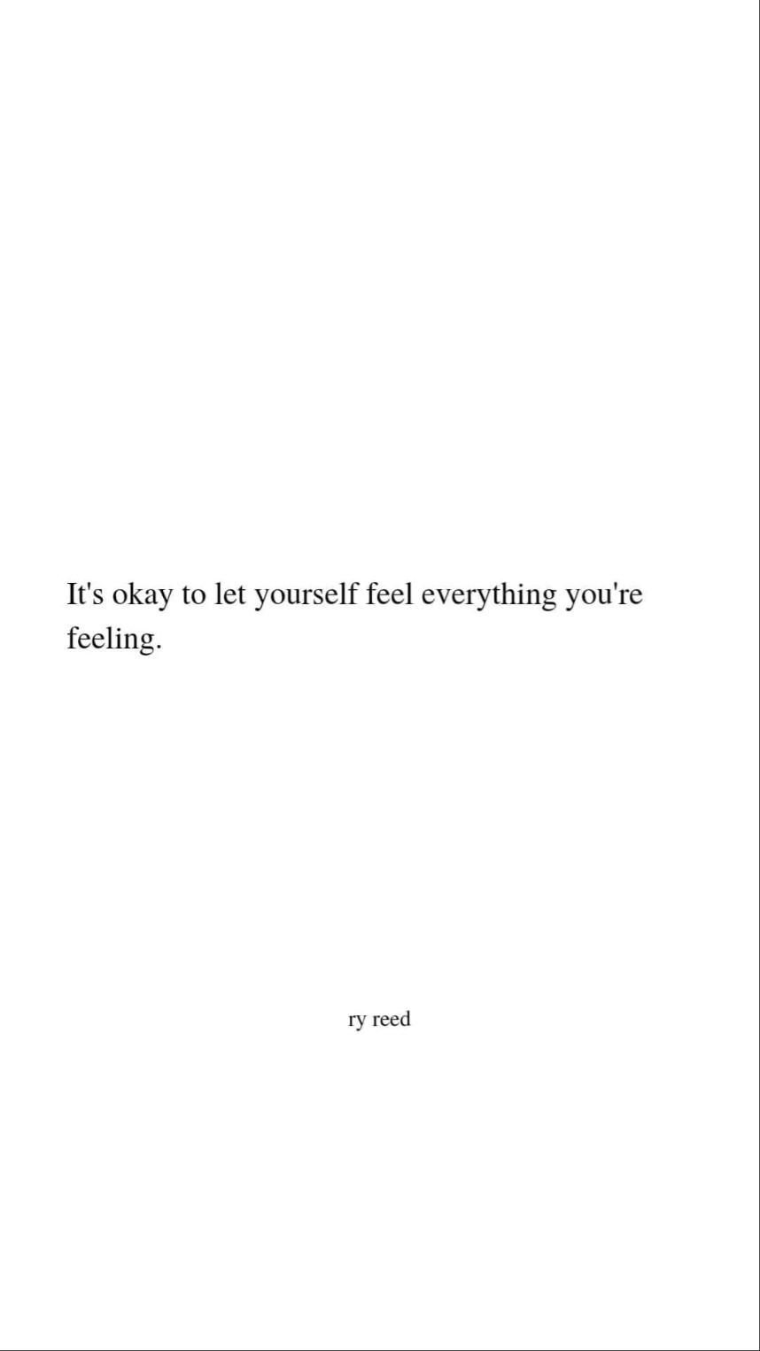 it's okay to feel everything you're feeling