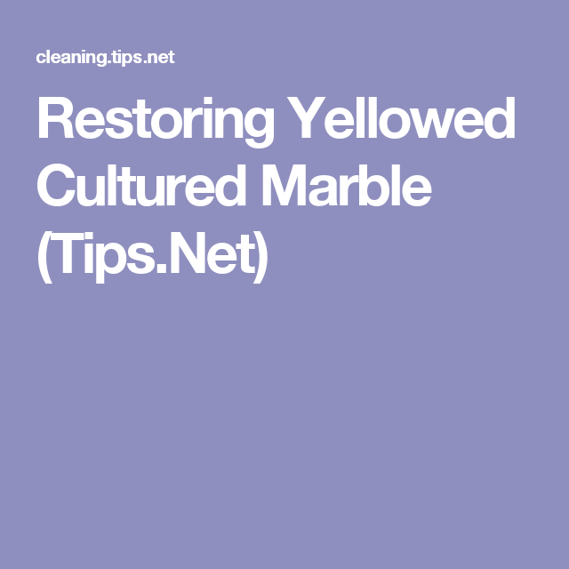 Restoring Yellowed Cultured Marble Tips Net Cultured Marble