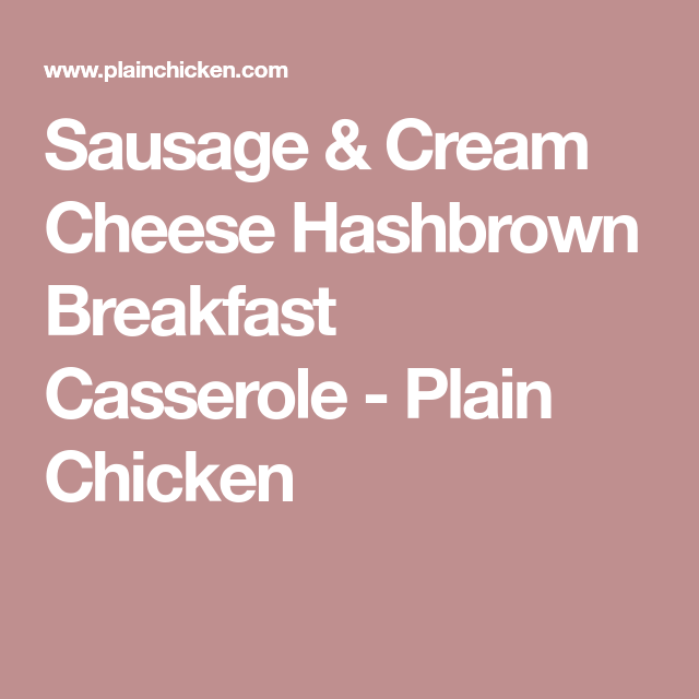Sausage & Cream Cheese Hashbrown Breakfast Casserole - Plain Chicken