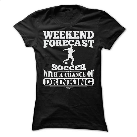 WEEKEND FORECAST SOCCER T SHIRTS - #hoodie quotes #adidas sweatshirt. MORE INFO => https://www.sunfrog.com/Sports/WEEKEND-FORECAST-SOCCER-T-SHIRTS-Ladies.html?68278