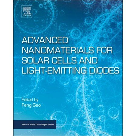 Micro and Nano Technologies: Advanced Nanomaterials for Solar Cells and Light Emitting Diodes (Paperback) - Walmart.com