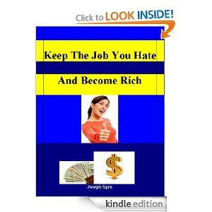 Keep the Job You Hate and Become Rich