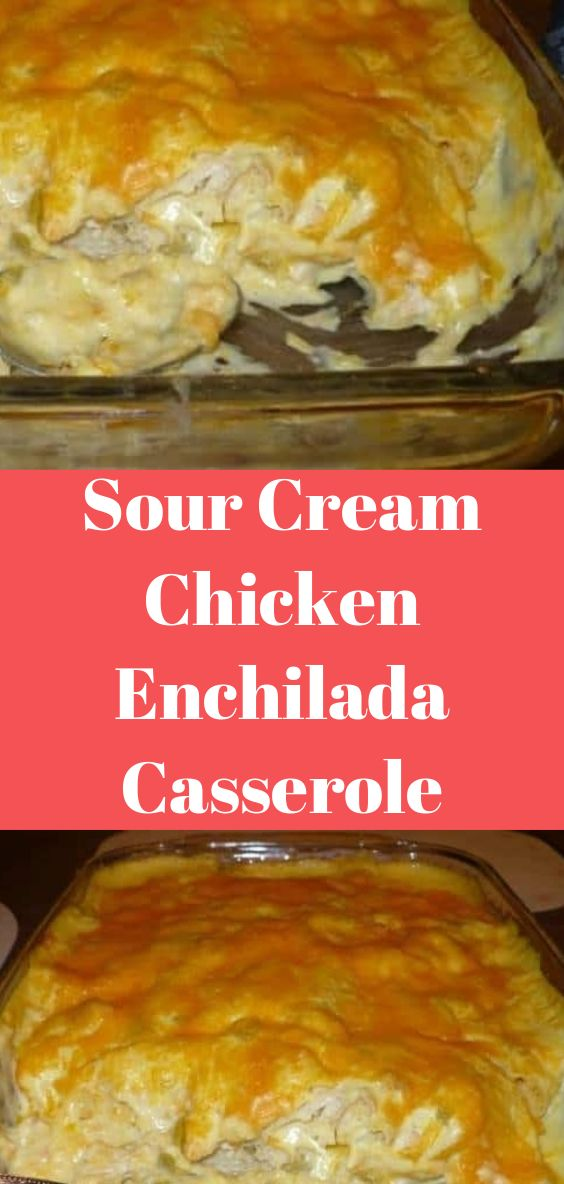 Sour Cream Chicken Enchilada Casserole Sour Cream Chicken Enchilada Casserole Chicken Enchilada Casserole