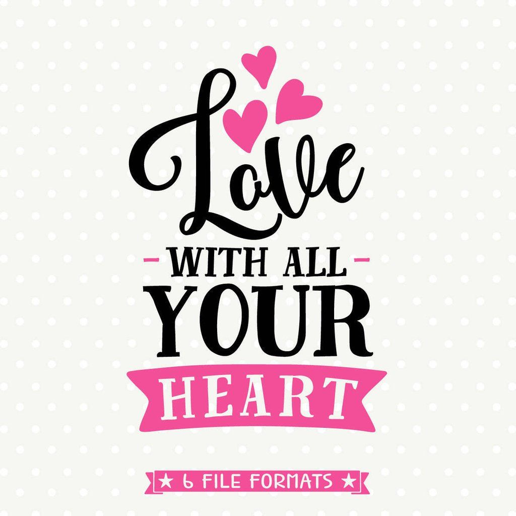 Download Love with all Your Heart SVG file   Create shirts, Vinyl ...