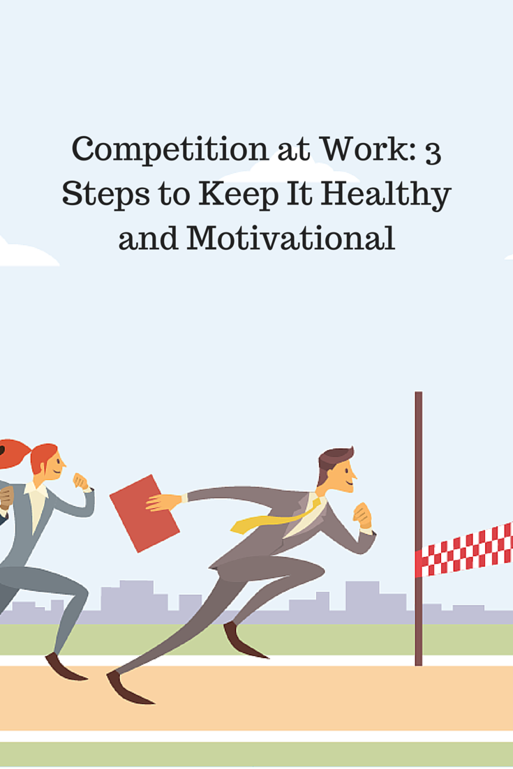Competition At Work 3 Steps To Keep It Healthy And Motivational Insperity Workplace Motivation Motivation Competition