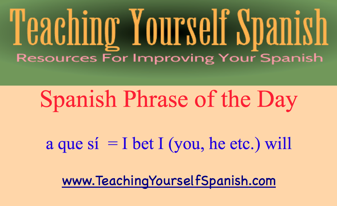 Spanish phrase of the day a que s i bet i you it etc learn spanish solutioingenieria Image collections
