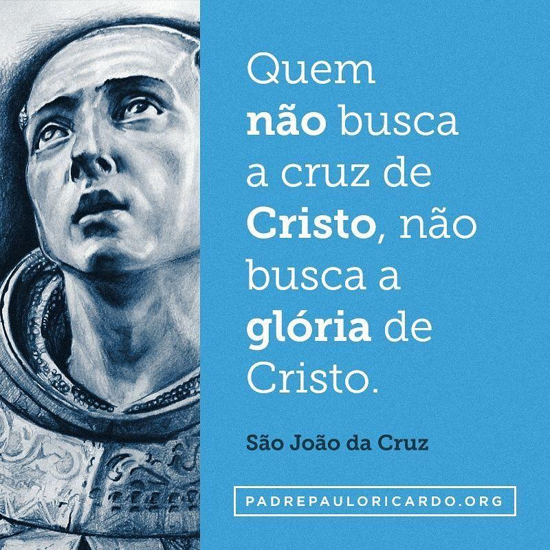 São João Da Cruz Frases Quem Não Busca A Cruz De Cristo Não Busca