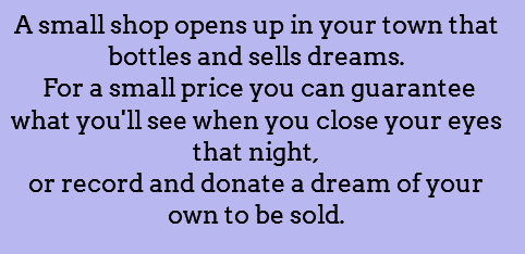 This could have potential -- what if you opted to sell a dream, but didn't get a chance to change your mind about selling it after you had it? Like a romantic dream that gets bottled and taken right on the spot, but the MC is majorly not okay with the dream that was take