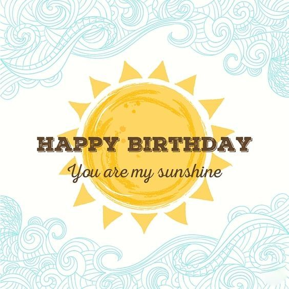 Happy Birthday You Are My Sunshine Happy Birthday Sunshine