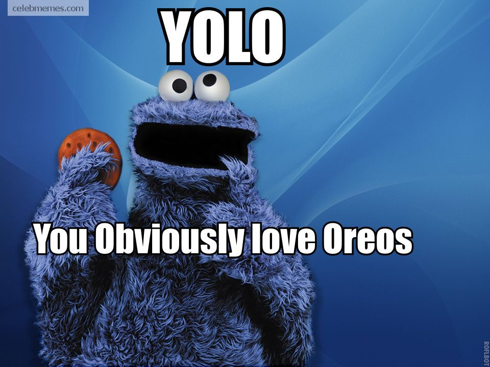 Yolo Indeed Funny Celebrity Memes Cookie Monster Quotes Monster Cookies