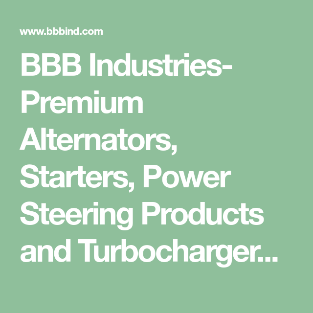 Bbb Industries Premium Alternators Starters Power Steering Products And Turbochargers Tsb And Wiring Diagrams Database Resul Alternator Turbocharger Power