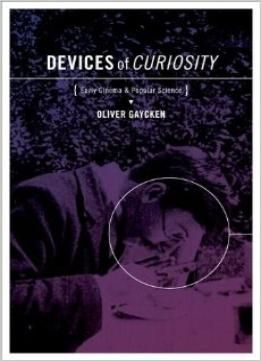 Devices Of Curiosity Early Cinema And Popular Science Ebooks