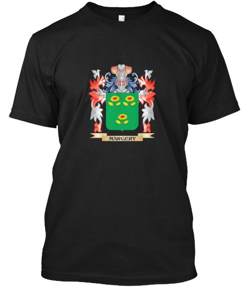 Margery Coat Of Arms   Family Crest Black T-Shirt Front - This is the perfect gift for someone who loves Margery. Thank you for visiting my page (Related terms: Margery,Margery coat of arms,Coat or Arms,Family Crest,Tartan,Margery surname,Heraldry,Family Reunio ...)