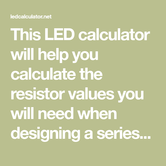 This Led Calculator Will Help You Calculate The Resistor Values You Will Need When Designing A Series Parallel Led Array Circuit Elektronica