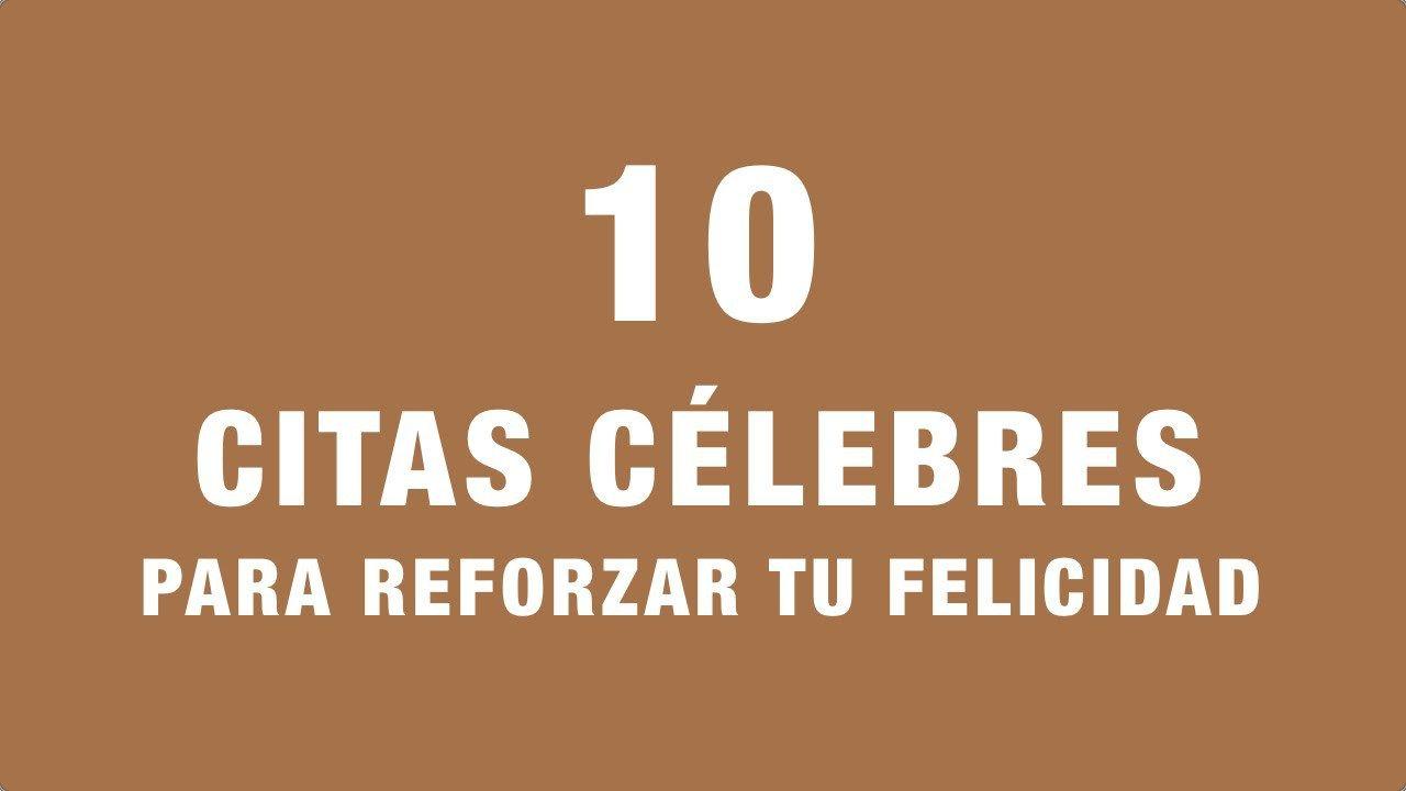 10 Citas Celebres Para Reforzar Tu Felicidad Citas Y Imagenes