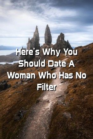 Relationalley Heres Why You Should Date A Woman Who Has No Filter Relationalley Heres Why You Should Date A Woman Who Has No Filter
