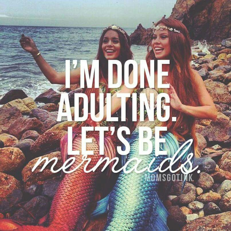 I'm done adulting. Let's be mermaids. #adulting #mermaids