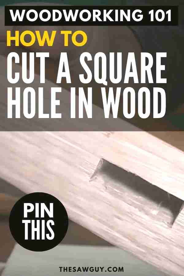 Woodworking is a wonderful hobby and craft, and learning how to cut a square hole in wood is an essential lesson in Woodworking 101. Click on to learn how.  #thesawguy #woodworking #woodworkingbasics #woodworkingtips #woodworking101