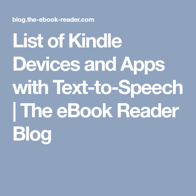 List of Kindle Devices and Apps with TexttoSpeech The