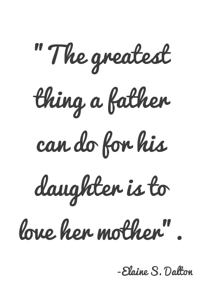 the greatest thing a father can do for his daughter is to love her mother