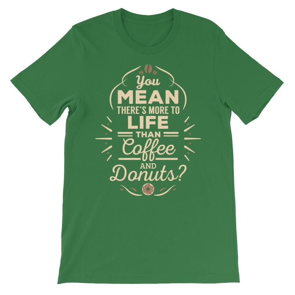 More to Life Than Coffee and Donuts Unisex Short Sleeve T-Shirt