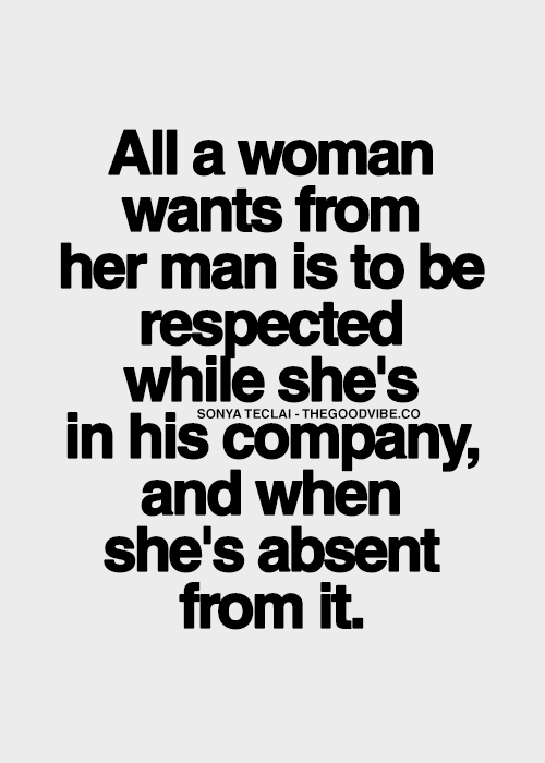 All A Woman Wants From Her Man Is To Be Respected While Shes In His