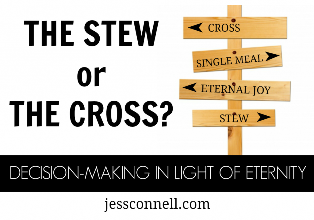 """The Stew, or the Cross? // jessconnell.com // """"Jesus, for the joy set before Him, endured the cross. What a stark contrast He is to the carnal Esau, who for a single meal, sold His birthright.  In Hebrews 12, they are two examples, exhibiting a focus on entirely different things– Christ focused on eternal joy; Esau focused on momentary hunger.  How many things in our lives have the potential to be like Esau's stew?"""""""