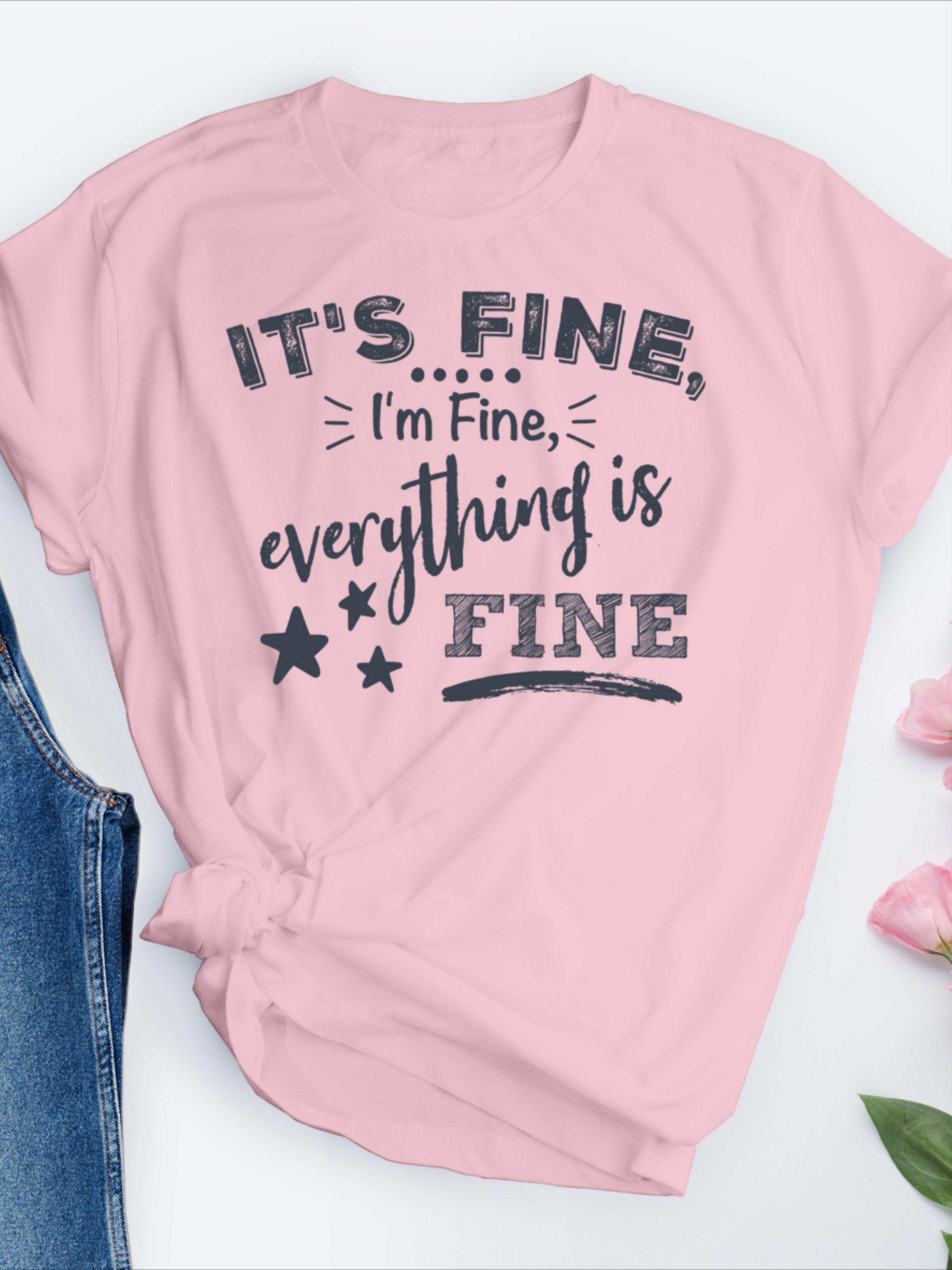 Funny Saying T-shirt Short-Sleeve Women/'s T-Shirt It/'s fine I/'m fine Everything/'s fine T-shirt Sarcastic women/'s shirt