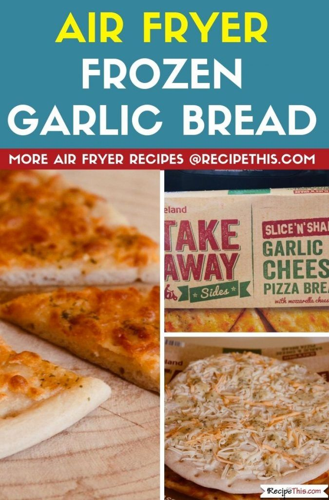 Air Fryer Frozen Garlic Bread Recipe This Recipe in