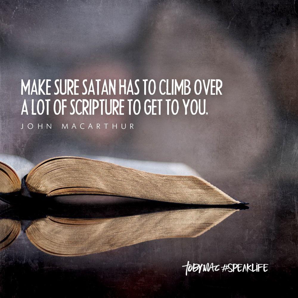 "Make sure Satan has to climb over a lot of scripture to get to you."" -John MacArthur | Scripture, Speak life, Christian quotes prayer"