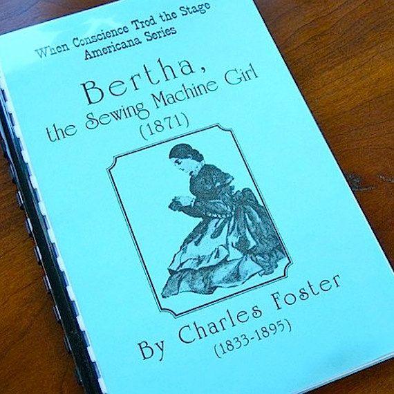 Bertha The Sewing Machine Girl American Play By Charles Foster By Best Bertha The Sewing Machine Girl