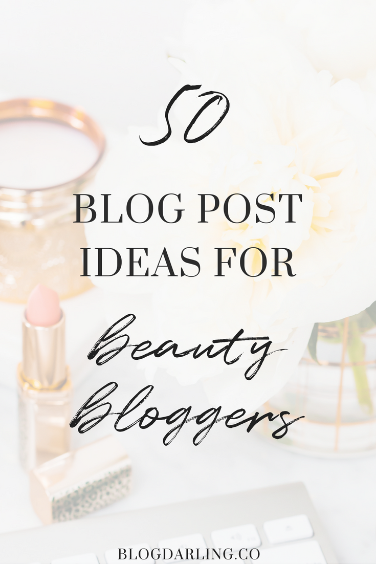50 Beauty Blog Post Ideas for Bloggers