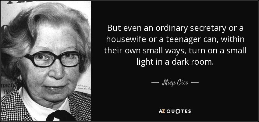 13 Quotes From Miep Gies A Z Quotes Freedom Writers Quotes Freedom Writers Wonder Quotes